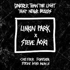 Darker Than The Light That Never Bleeds (Chester Forever Steve Aoki Remix) (Single) - Linkin Park, Steve Aoki
