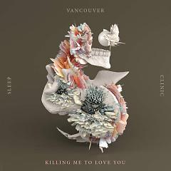 Killing Me To Love You (Single) - Vancouver Sleep Clinic