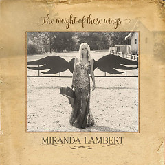 The Weight Of These Wings - Miranda Lambert