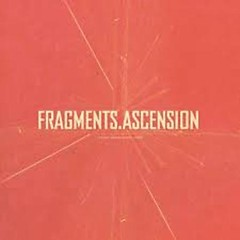 Fragments, Ascension