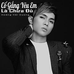 Cố Gắng Yêu Em Là Chưa Đủ (Single) - Hoàng Hải Dương