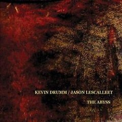 The Abyss (CD1) - Kevin Drumm,Jason Lescalleet