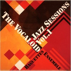 The Vocaloid Jazz Sessions Vol.1 - Baguettes Ensemble