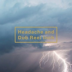 Headache And Dub Reel Inch - Kuroyume