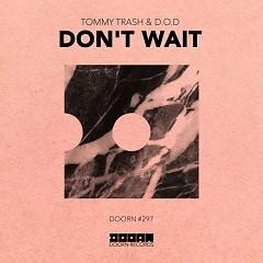 Don't Wait (Single) - Tommy Trash, D.O.D