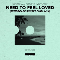 Need To Feel Loved (LVNDSCAPE Sunset Chill Mix) (Single) - Sander Van Doorn, LVNDSCAPE
