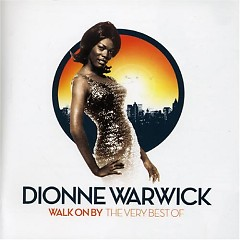 Walk On By: The Very Best Of Dionne Warwick (CD1) - Dionne Warwick