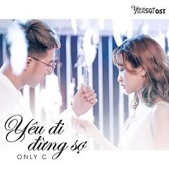 Yêu Đi Đừng Sợ (OST Yêu Đi Đừng Sợ) (Single) - OnlyC