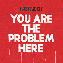 You Are The Problem Here (Single) - First Aid Kit