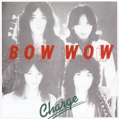 Charge  - Bow Wow (Japan)