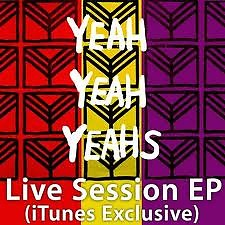 Live Session EP (iTunes Exclusive) - Yeah Yeah Yeahs