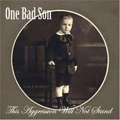 This Aggression Will Not Stand - One Bad Son