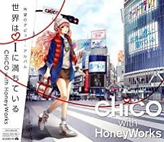 Sekai wa I ni Michiteiru - CHiCO with HoneyWorks