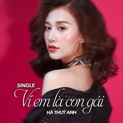 Vì Em Là Con Gái (Single) - Hà Thúy Anh