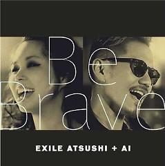 Be Brave - Exile Atsushi,AI