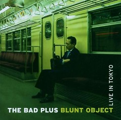 Blunt Object Live in Tokyo - The Bad Plus
