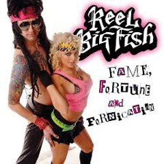 Fame, Fortune And Fornication - Reel Big Fish