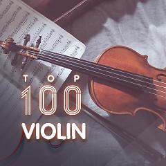 Album Top 100 Nhạc Hòa Tấu Nhạc Cụ Violin Hay Nhất - Various Artists