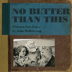 No Better Than This - John Mellencamp