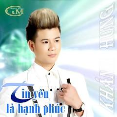 Album Tin Yêu Là Hạnh Phúc - Khánh Hưng