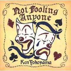 Not Fooling Anyone - Ken Yokoyama