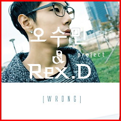 Wrong - Oh Su Min,Rex.D Project