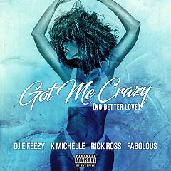 Got Me Crazy (No Better Love) (Single)