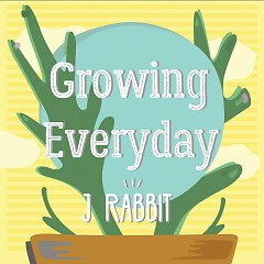 Growing Everyday - J Rabbit