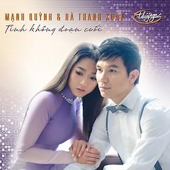 Tình Không Đoạn Cuối - Mạnh Quỳnh, Hà Thanh Xuân