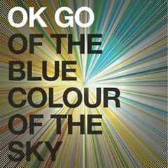 Of The Blue Colour Of The Sky - Ok Go