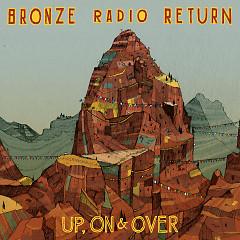 Up, On & Over - Bronze Radio Return