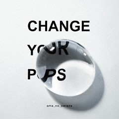 Change your pops - Ame No Parade