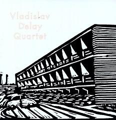 Vladislav Delay Quartet - Vladislav Delay Quartet