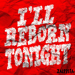 I'll Reborn Tonight (Single) - Zalppita