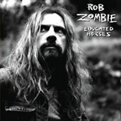 Educated Horses - Rob Zombie