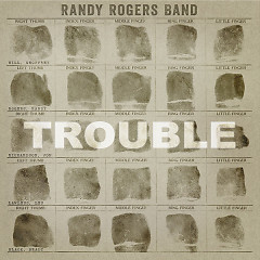 Trouble - Randy Rogers Band