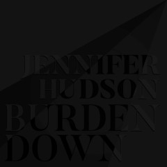 Burden Down (Single) - Jennifer Hudson