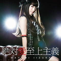 Zettai Ai Shijou Shugi - Mayumi Iizuka
