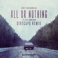 All Or Nothing (Dirtcaps Remix) (Single) - Lost Frequencies, Axel Ehnström