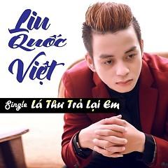Lá Thư Trả Lại Em - Liu Quốc Việt