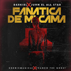 Fanatica De Mi Cama (Single) - Darkiel, Juhn El All Star