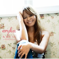 Be With You~空も飛べるはず~ (Be With You ~Sora mo Toberuhazu~) - ERYKA