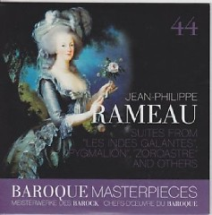 Baroque Masterpieces CD 44 - Rameau: Suites From Les Indes Galantes, Pygmalion, Zoroastre (No. 1)