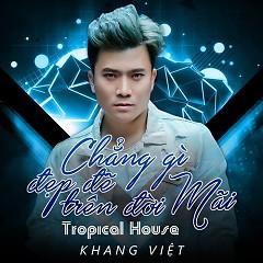 Chẳng Gì Đẹp Đẽ Trên Đời Mãi (Tropical House) (Single) - Khang Việt