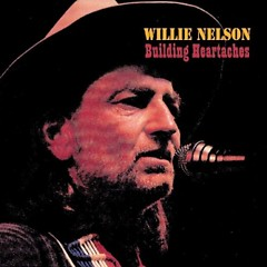 Building Heartaches - Willie Nelson