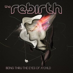 Being Thru The Eyes Of A Child - The Rebirth