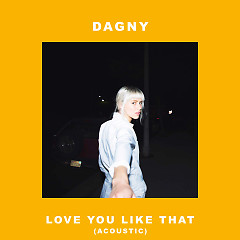 Love You Like That (Acoustic) (Single) - Dagny