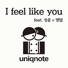 I Feel Like You (Single) - Uniqnote
