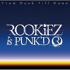 From Dusk Till Dawn - ROOKiEZ is PUNK'D