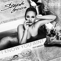 I Know You Ain't (Single) - Steph Lecor, Migos